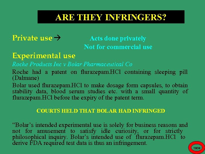 ARE THEY INFRINGERS? Private use Acts done privately Not for commercial use Experimental use