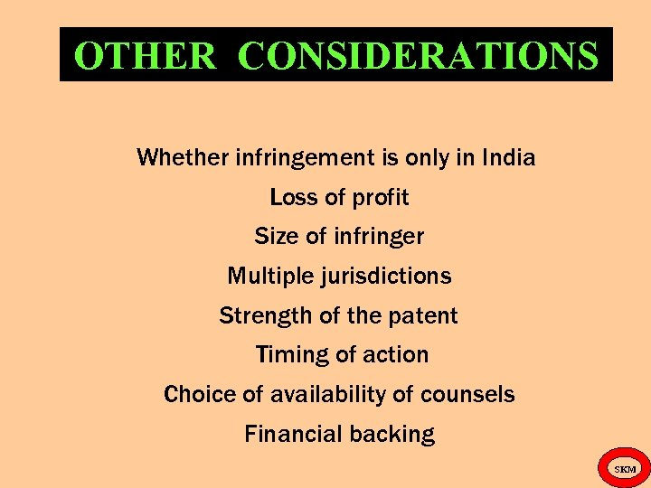 OTHER CONSIDERATIONS Whether infringement is only in India Loss of profit Size of infringer