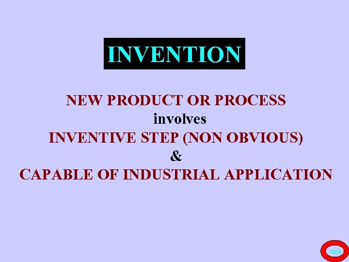 INVENTION NEW PRODUCT OR PROCESS involves INVENTIVE STEP (NON OBVIOUS) & CAPABLE OF INDUSTRIAL