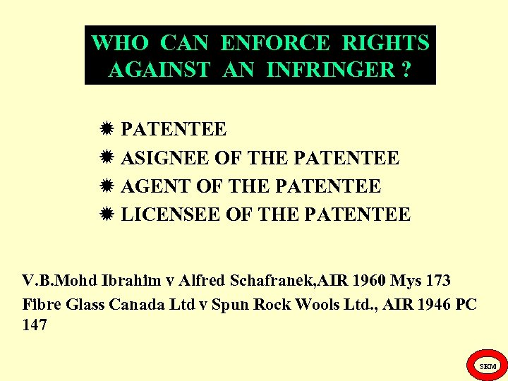 WHO CAN ENFORCE RIGHTS AGAINST AN INFRINGER ? PATENTEE ASIGNEE OF THE PATENTEE AGENT