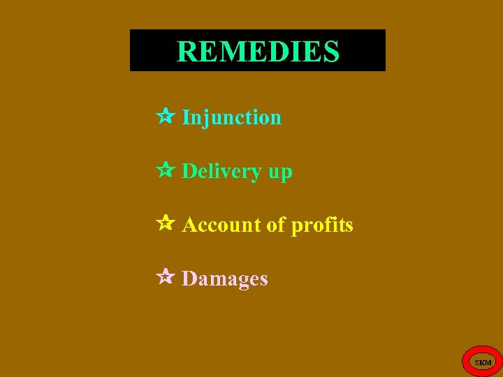 REMEDIES Injunction Delivery up Account of profits Damages SKM