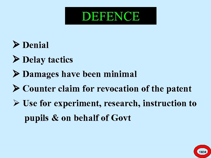 DEFENCE Denial Delay tactics Damages have been minimal Counter claim for revocation of the