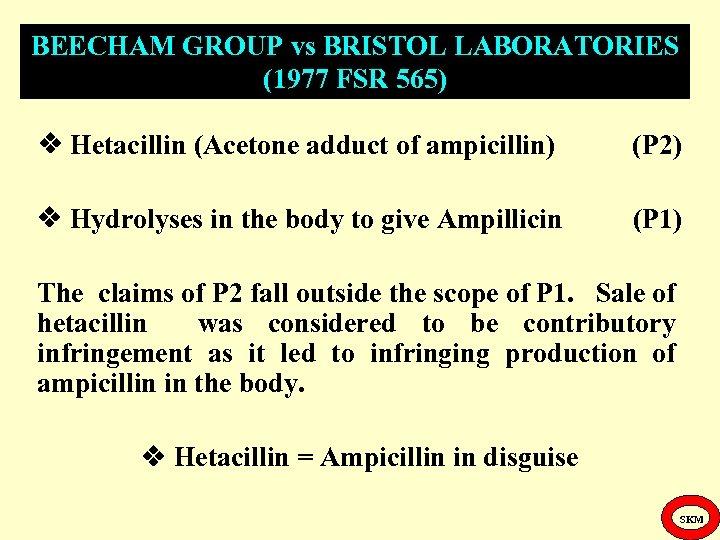 BEECHAM GROUP vs BRISTOL LABORATORIES (1977 FSR 565) Hetacillin (Acetone adduct of ampicillin) (P