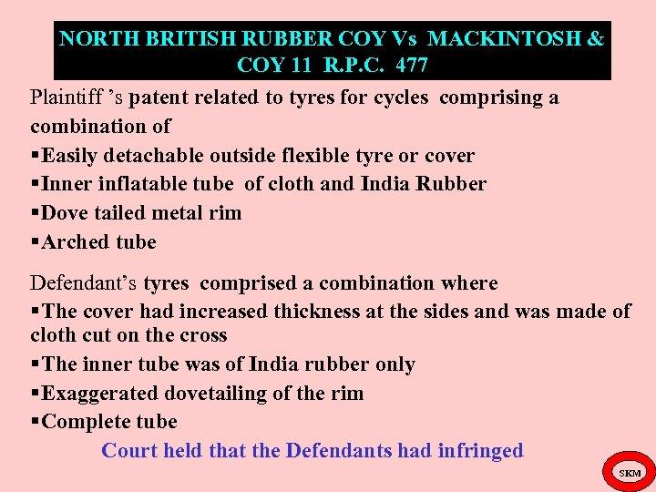 NORTH BRITISH RUBBER COY Vs MACKINTOSH & COY 11 R. P. C. 477 Plaintiff