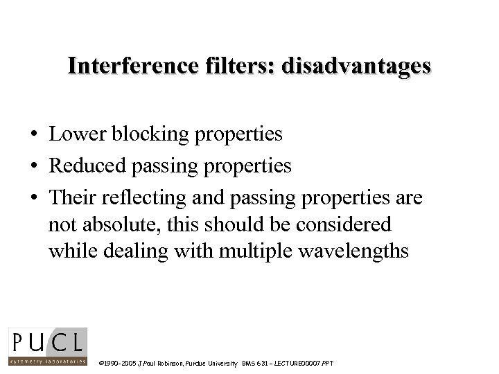 Interference filters: disadvantages • Lower blocking properties • Reduced passing properties • Their reflecting