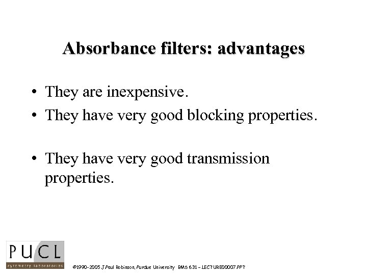 Absorbance filters: advantages • They are inexpensive. • They have very good blocking properties.