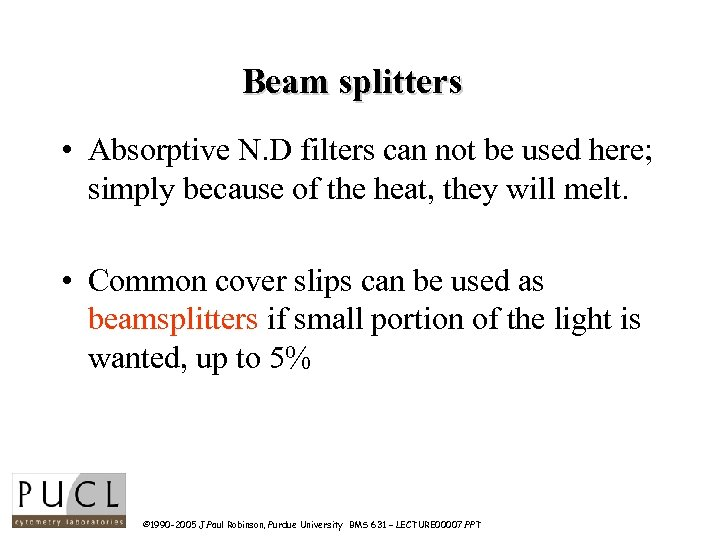 Beam splitters • Absorptive N. D filters can not be used here; simply because