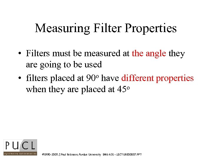 Measuring Filter Properties • Filters must be measured at the angle they are going