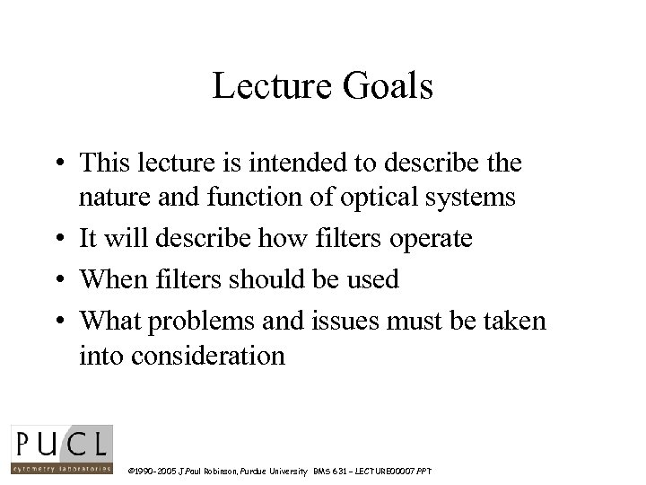 Lecture Goals • This lecture is intended to describe the nature and function of