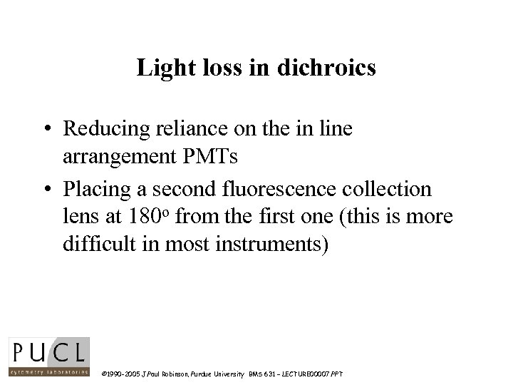Light loss in dichroics • Reducing reliance on the in line arrangement PMTs •