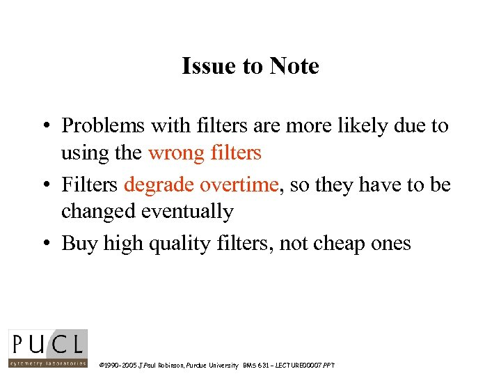 Issue to Note • Problems with filters are more likely due to using the