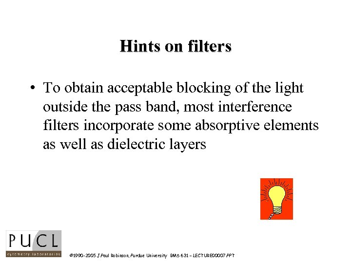 Hints on filters • To obtain acceptable blocking of the light outside the pass