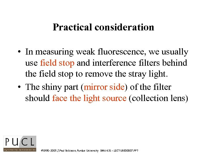 Practical consideration • In measuring weak fluorescence, we usually use field stop and interference
