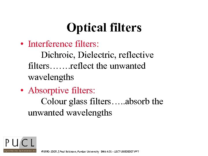 Optical filters • Interference filters: Dichroic, Dielectric, reflective filters……. reflect the unwanted wavelengths •