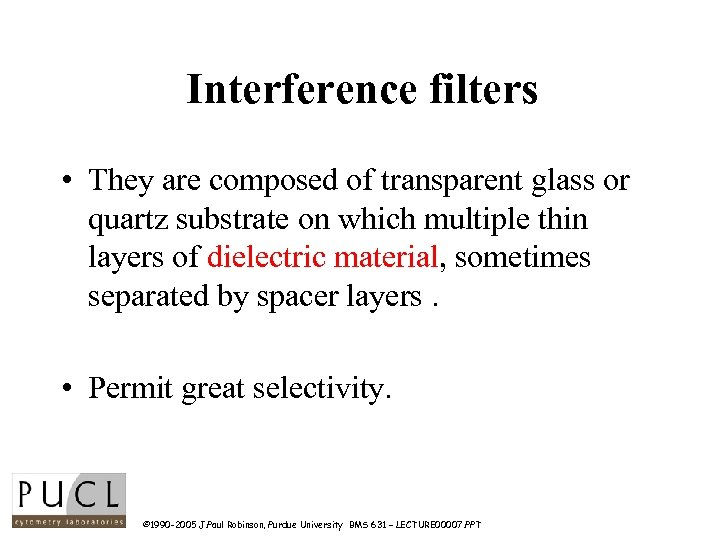Interference filters • They are composed of transparent glass or quartz substrate on which