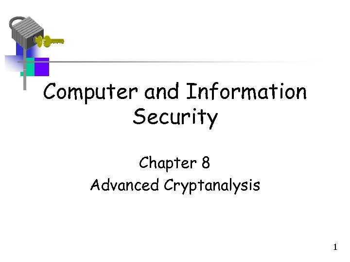Computer and Information Security Chapter 8 Advanced Cryptanalysis 1