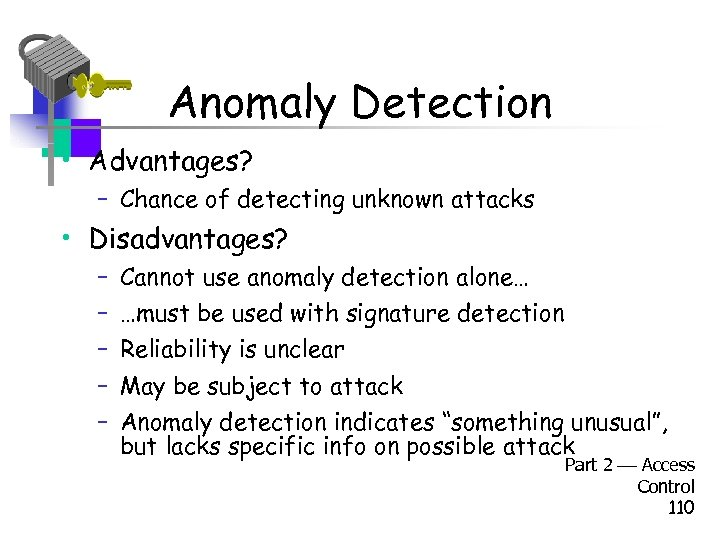 Anomaly Detection • Advantages? – Chance of detecting unknown attacks • Disadvantages? – –