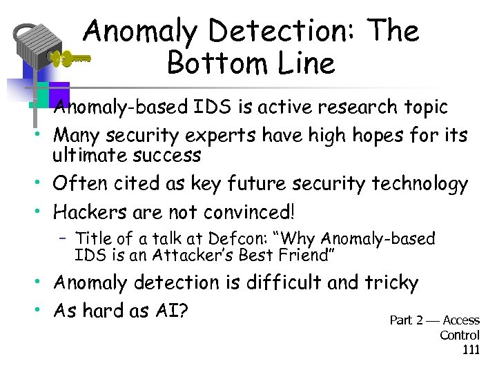 Anomaly Detection: The Bottom Line • Anomaly-based IDS is active research topic • Many