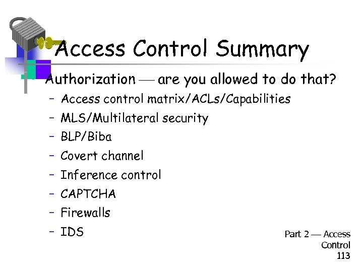 Access Control Summary • Authorization are you allowed to do that? – Access control