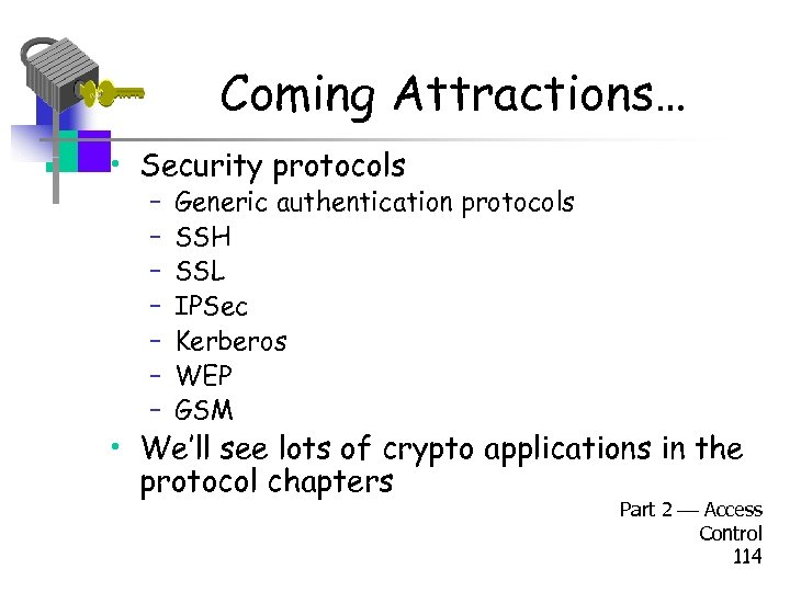 Coming Attractions… • Security protocols – – – – Generic authentication protocols SSH SSL