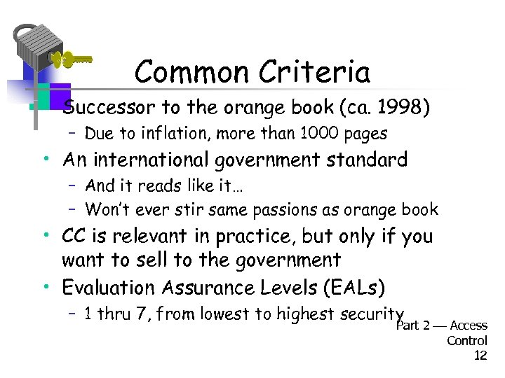 Common Criteria • Successor to the orange book (ca. 1998) – Due to inflation,