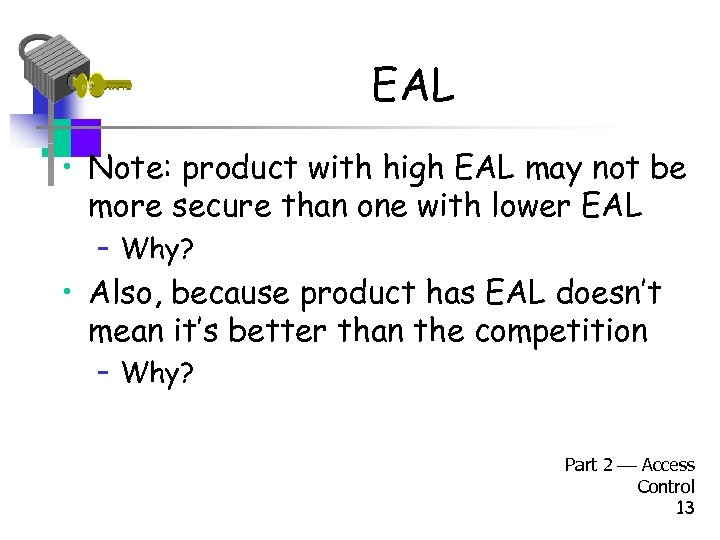 EAL • Note: product with high EAL may not be more secure than one