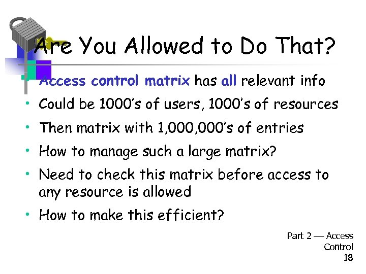 Are You Allowed to Do That? • Access control matrix has all relevant info