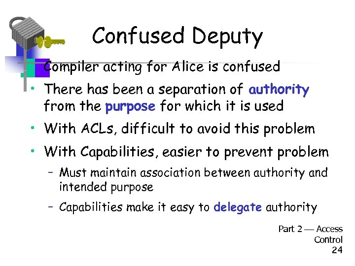 Confused Deputy • Compiler acting for Alice is confused • There has been a