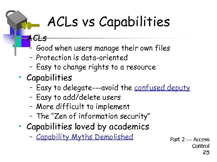 ACLs vs Capabilities • ACLs – Good when users manage their own files –