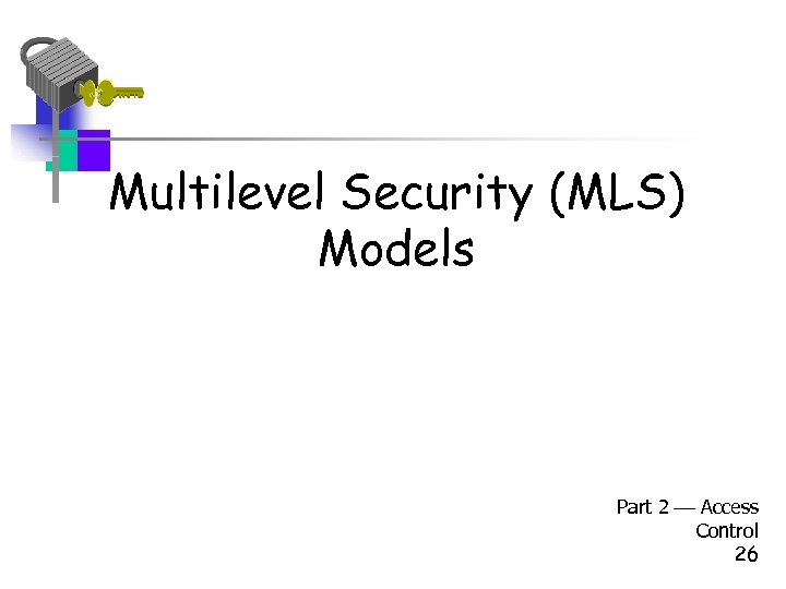 Multilevel Security (MLS) Models Part 2 Access Control 26