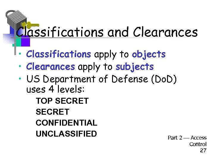 Classifications and Clearances • Classifications apply to objects • Clearances apply to subjects •