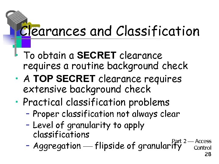 Clearances and Classification • To obtain a SECRET clearance requires a routine background check