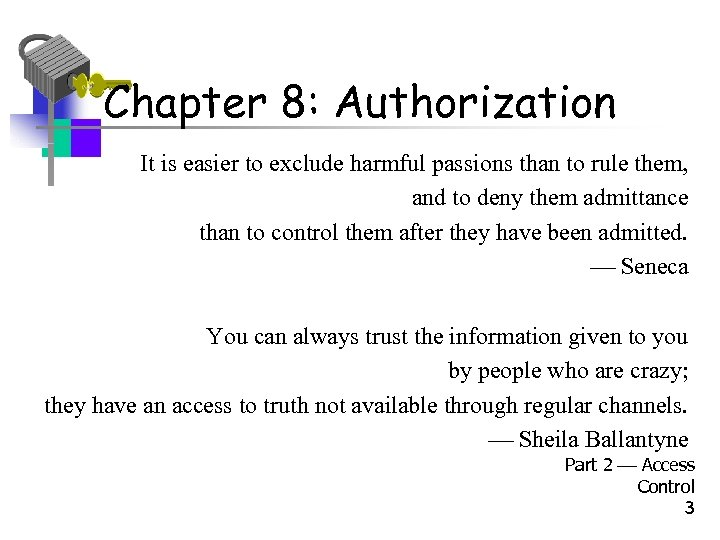 Chapter 8: Authorization It is easier to exclude harmful passions than to rule them,