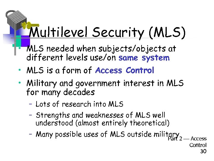 Multilevel Security (MLS) • MLS needed when subjects/objects at different levels use/on same system
