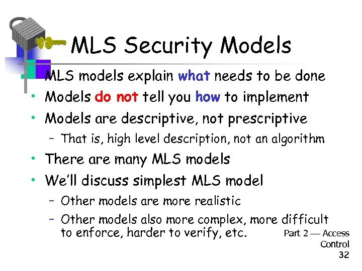 MLS Security Models • MLS models explain what needs to be done • Models