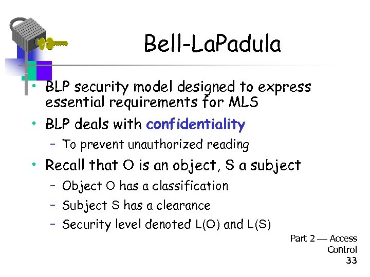 Bell-La. Padula • BLP security model designed to express essential requirements for MLS •