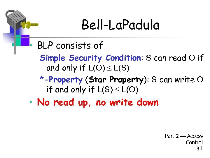 Bell-La. Padula • BLP consists of Simple Security Condition: S can read O if