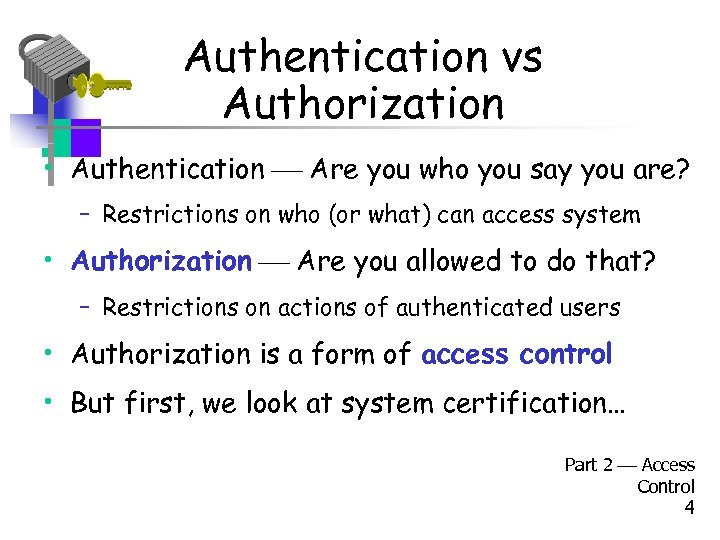 Authentication vs Authorization • Authentication Are you who you say you are? – Restrictions
