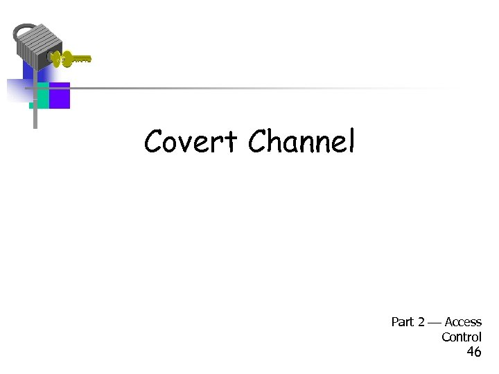 Covert Channel Part 2 Access Control 46