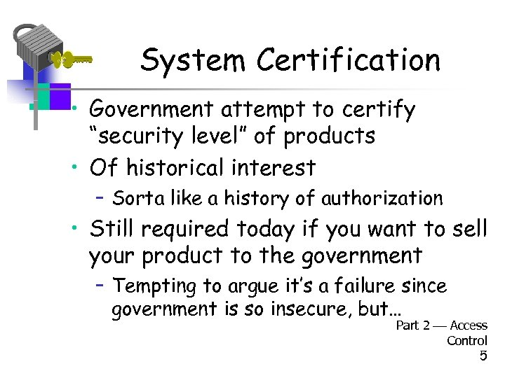 "System Certification • Government attempt to certify ""security level"" of products • Of historical"