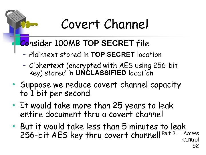 Covert Channel • Consider 100 MB TOP SECRET file – Plaintext stored in TOP