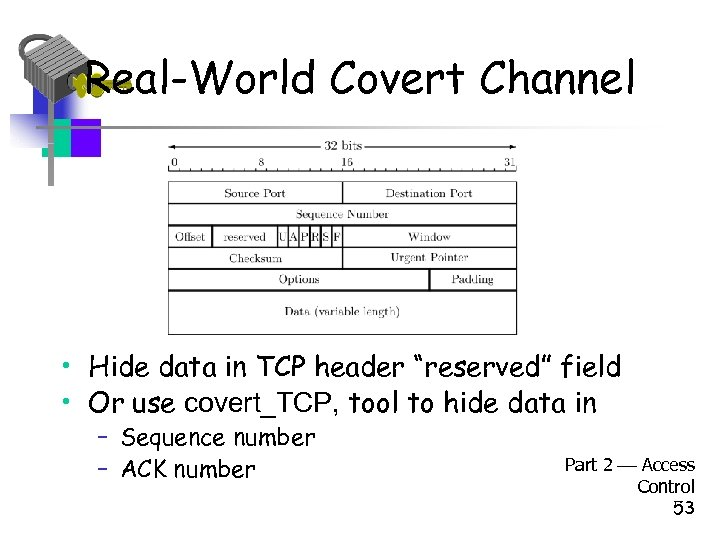 "Real-World Covert Channel • Hide data in TCP header ""reserved"" field • Or use"