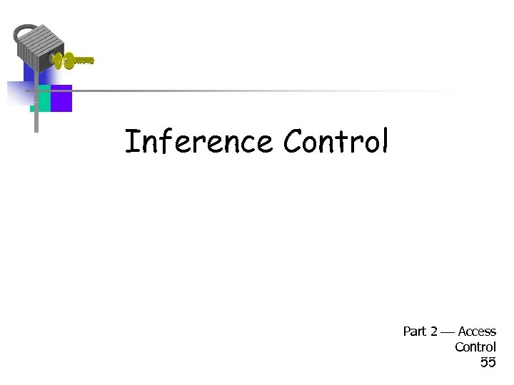 Inference Control Part 2 Access Control 55