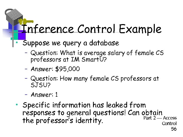 Inference Control Example • Suppose we query a database – Question: What is average