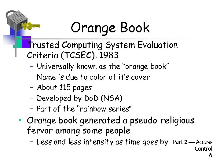 Orange Book • Trusted Computing System Evaluation Criteria (TCSEC), 1983 – – – Universally