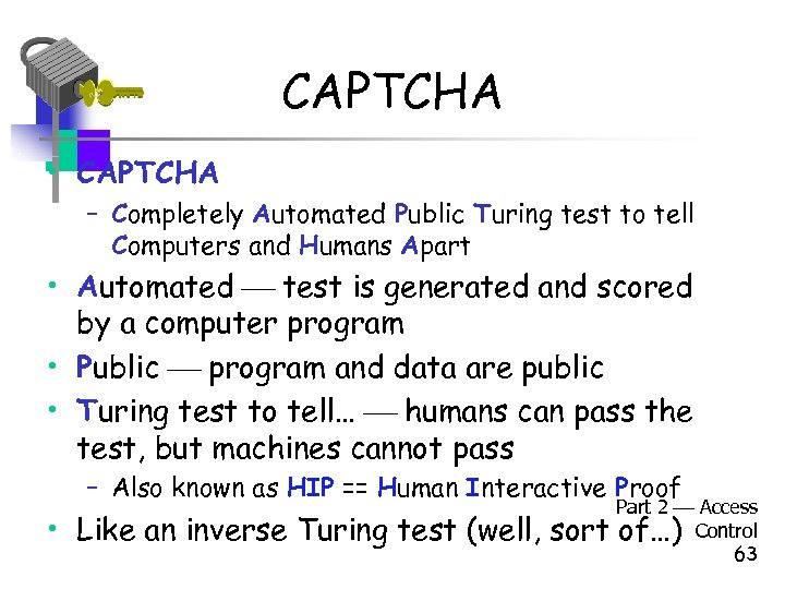 CAPTCHA • CAPTCHA – Completely Automated Public Turing test to tell Computers and Humans
