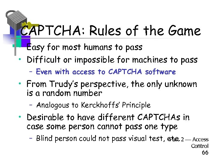 CAPTCHA: Rules of the Game • Easy for most humans to pass • Difficult