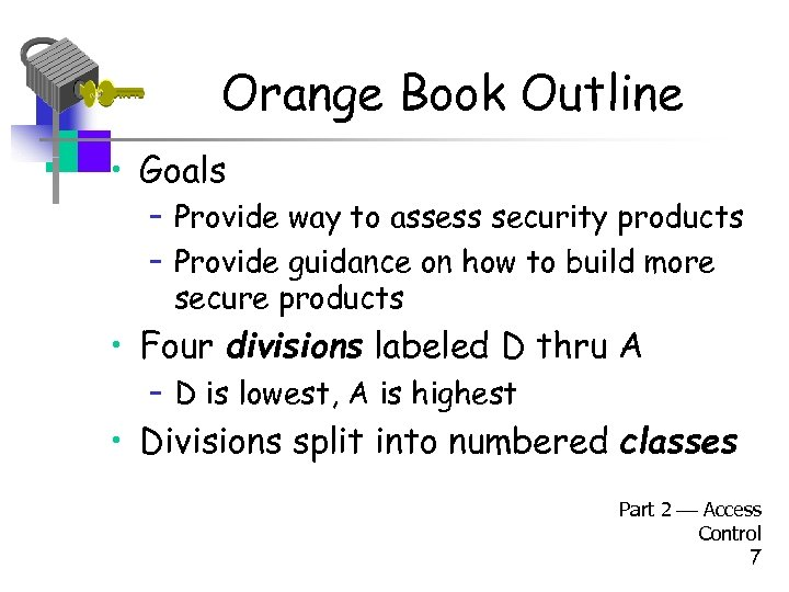 Orange Book Outline • Goals – Provide way to assess security products – Provide