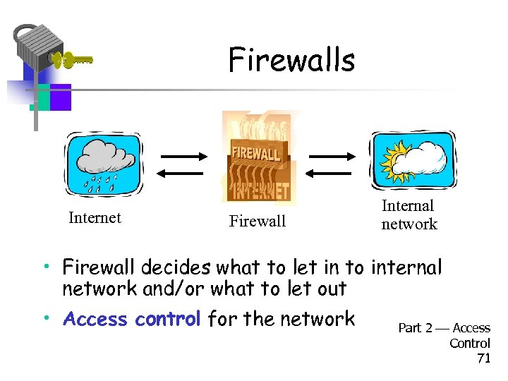 Firewalls Internet Firewall Internal network • Firewall decides what to let in to internal