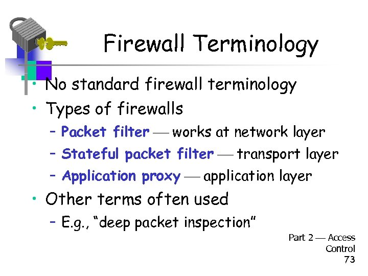Firewall Terminology • No standard firewall terminology • Types of firewalls – Packet filter